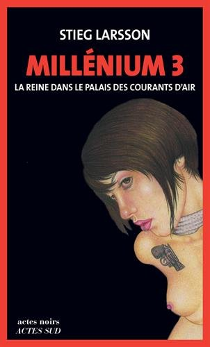 millénium t.3 ; la reine dans le palais des courants d'air: Stieg Larsson