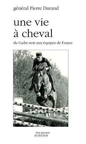 Une vie à cheval : Du Cadre noir aux équipes de France