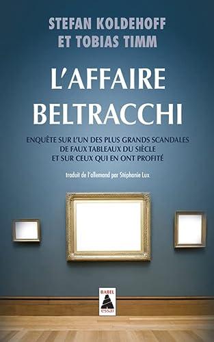 9782330056476: L'affaire Beltracchi : Enquête sur l'un des plus grands scandales de faux tableaux du siècle et sur ceux qui en ont profité