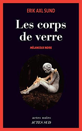 les corps de verre ; mélancolie noire: Erik Axl Sund