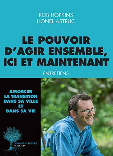 POUVOIR D'AGIR ENSEMBLE, ICI ET MAINTENANT (LE): HOPKINS ROB
