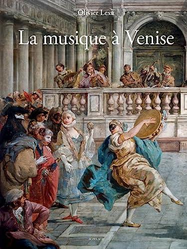 la musique à Venise ; de Monteverdi à Vivaldi: Olivier Lexa