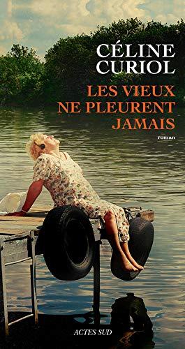 VIEUX NE PLEURENT JAMAIS -LES-: CURIOL CELINE