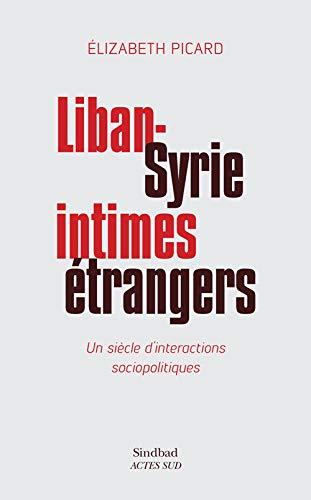 9782330060572: Liban-Syrie, intimes étrangers : Un siècle d'interactions sociopolitiques