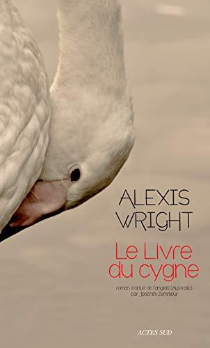 LIVRE DU CYGNE -LE-: WRIGHT ALEXIS