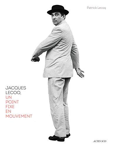 JACQUES LECOQ, UN POINT FIXE EN MOUVEEMENT: LECOQ PATRICK