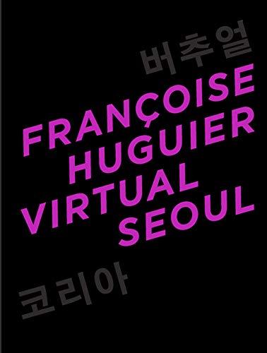 VIRTUAL SEOUL: HUGUIER FRANCOISE