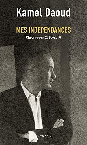 Mes indépendances : Chroniques 2010-2016