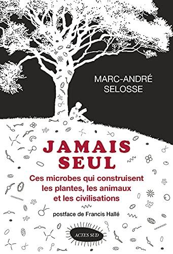 9782330077495: Jamais seul - ces microbes qui construisent les plantes, les animaux et les civilisations (Nature)