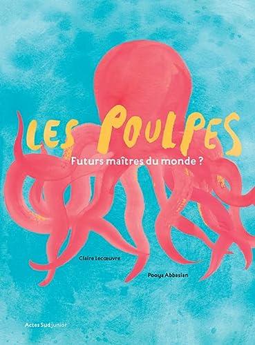 Les poulpes : Futurs maîtres du monde: Claire Lecoeuvre