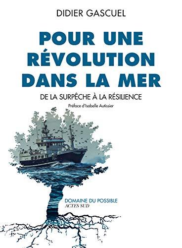 9782330119430: Pour une révolution dans la mer : De la surpêche à la résilience