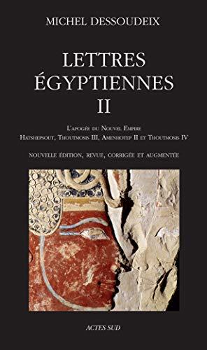 9782330123734: Lettres égyptiennes Ii: L'apogée du Nouvel Empire - Hatshepsout, Thoutmosis Iii, Amenothep Ii et Thoutmosis Iv