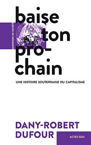 9782330127411: Baise ton prochain: Une histoire souterraine du capitalisme