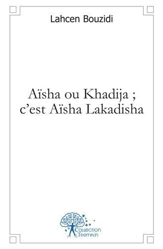 9782332455192: Aïsha ou Khadija ; c'est Aïsha Lakadisha