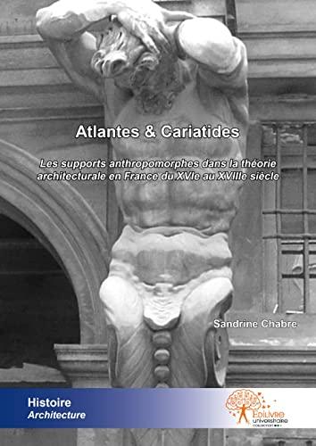 9782332489401: Atlantes et cariatides : Les supports anthropomorphes dans la théorie architecturale en France du XVIe au XVIIIe siècle