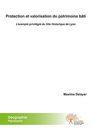 9782332498632: Protection et valorisation du patrimoine bâti : L'exemple privilégié du site historique de Lyon
