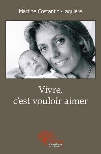 Vivre, c'est vouloir aimer: Martine Costantini-Laquière