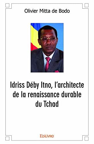 9782332519320: Idriss Deby Itno, l'Architecte de la Renaissance Durable du Tchad