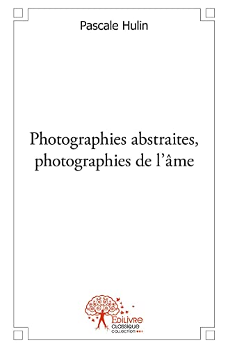 9782332547064: Photographies Abstraites, Photographies de l?Ame.
