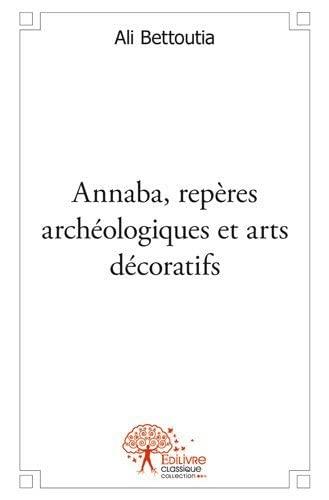 9782332548351: Annaba, Repères Archeologiques et Arts Decoratifs