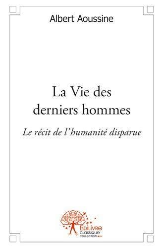 9782332553096: La Vie des Derniers Hommes