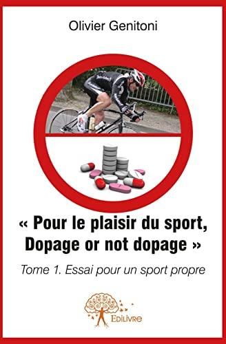 9782332560834: Pour le plaisir du sport, dopage or not dopage : Tome 1, Essai pour un sport propre