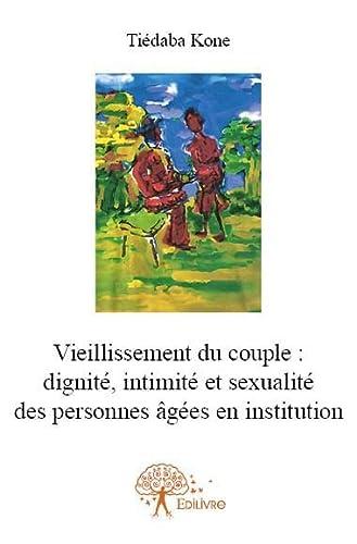 9782332627230: Vieillissement du couple : dignité, intimité et sexualité des personnes âgées en institution