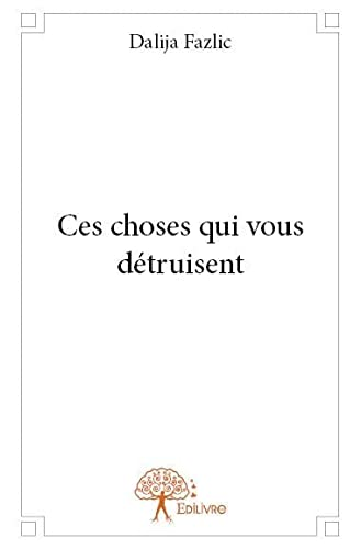 9782332637949: Ces Choses Qui Vous Detruisent