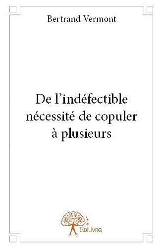 9782332670106: De l'Indefectible Necessite de Copuler a Plusieurs