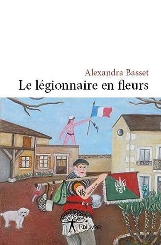 9782332681539: Le Legionnaire en Fleurs