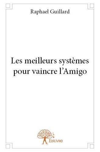9782332684387: Les Meilleurs Systemes pour Vaincre l'Amigo