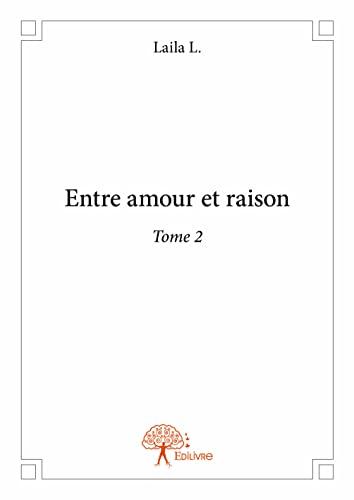 9782332694300: Entre amour et raison - Tome 2