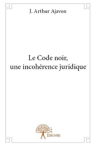 9782332723178: Le Code Noir, une Incoherence Juridique