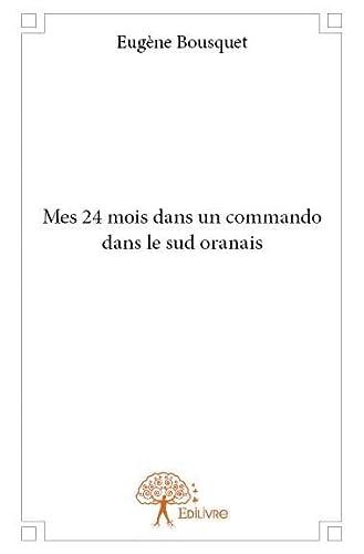 9782332729835: Mes 24 Mois Dans un Commando Dans le Sud Oranais