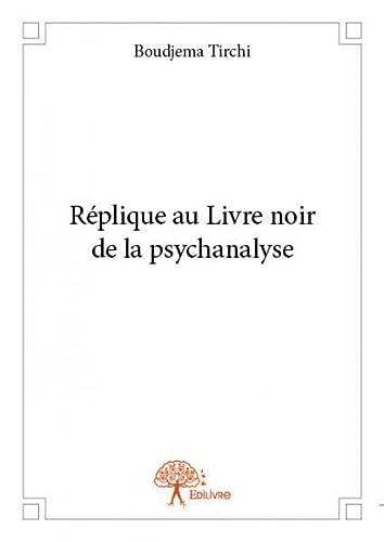 9782332740656: Replique au Livre Noir de la Psychanalyse