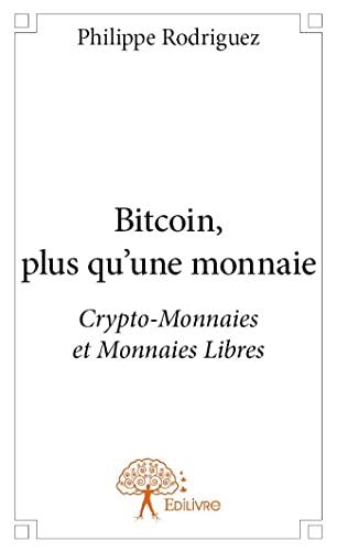 9782332745071: Bitcoin, Plus Qu'une Monnaie