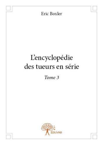 9782332764508: L'Encyclopédie des Tueurs en Serie - Tome 3