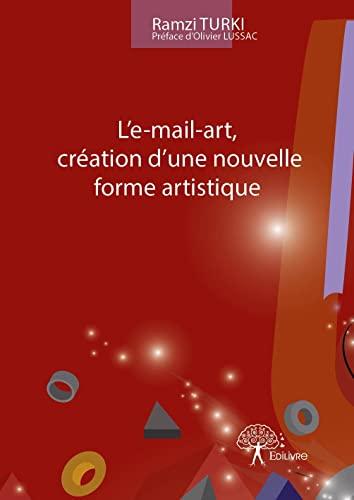 9782332770417: L'e-mail-art, création d'une nouvelle forme artistique