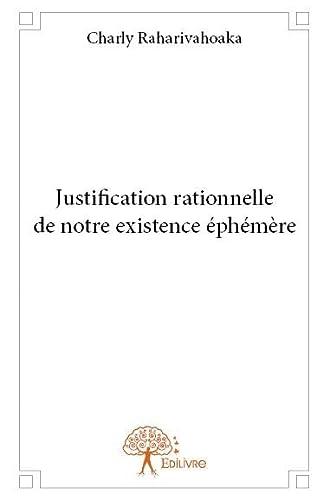 9782332788757: Justification Rationnelle de Notre Existence Ephemere