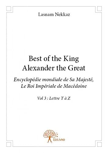 9782332810946: Best of the King Alexander the Great - Encyclopédie Mondiale de Sa Majeste, le Roi Imperial de Maced