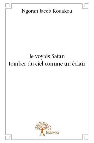 9782332832870: Je Voyais Satan Tomber du Ciel Comme un Eclair