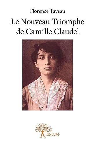 9782332872975: Le Nouveau Triomphe de Camille Claudel