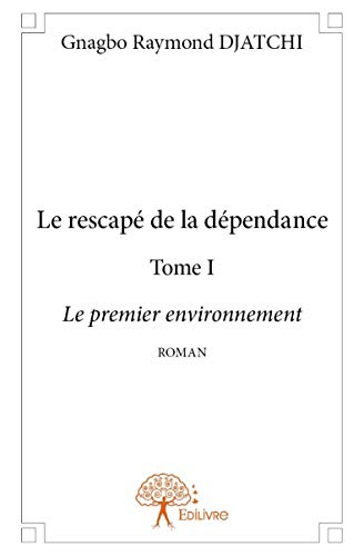 9782332893475: Le Rescape de la Dependance Tome I