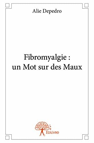 9782332918628: Fibromyalgie : un Mot sur des Maux