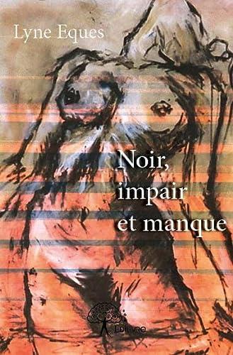 9782332922618: Noir, Impair et Manque