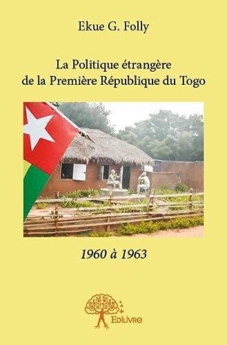 9782332925589: La politique �trang�re de la premi�re R�publique du Togo, 1960-1963
