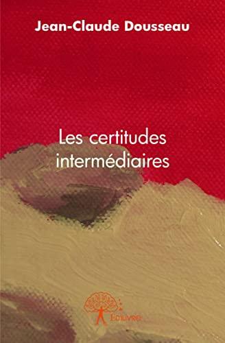 9782332928108: Les Certitudes Intermediaires