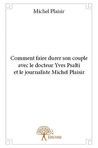 9782332931641: Comment Faire Durer Son Couple avec le Docteur Yves Psalti et le Journaliste Michel Plaisir