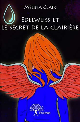 9782332934437: Edelweiss et le Secret de la Clairiere