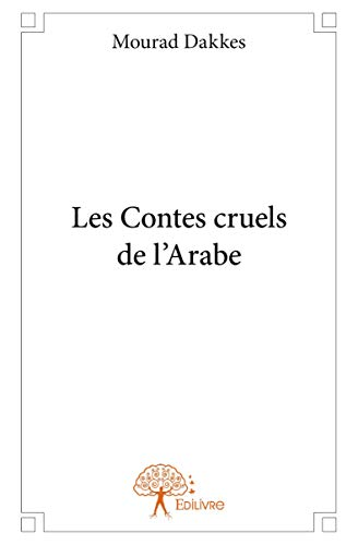 9782332934499: Les Contes Cruels de l'Arabe
